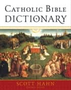 Catholic Bible Dictionary ebook by Scott Hahn