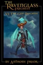 The Ravenglass Fragment VI: The God Machine ebook by Anthony Pryor
