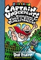 Captain Underpants and the Terrifying Return of Tippy Tinkletrousers: Color Edition (Captain Underpants #9) ebook by Dav Pilkey, Dav Pilkey