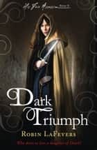 Dark Triumph - Book 2 of His Fair Assassin series ebook by Robin LaFevers