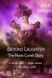 Beyond Laughter: The Marie Corelli Story ebook by Julie Harris