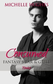 Consumed - Fantasy's Bar & Grill, #3 ebook by Michelle Hughes