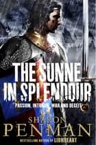 The Sunne in Splendour ebook by Sharon Penman