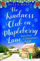 The Kindness Club on Mapleberry Lane - Part Four - A Christmas Gift ebook by