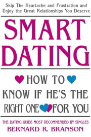 Smart Dating - How to Know If He's the Right One For You ebook by Bernard R. Branson