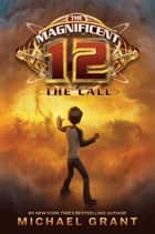 The Magnificent 12: The Call ebook by Michael Grant