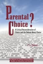 Parental Choice? - A Critical Reconsideration of Choice and the Debate about Choice ebook by P. L. Thomas