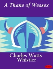 A Thane of Wessex ebook by Charles Watts Whistler