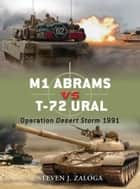 M1 Abrams vs T-72 Ural - Operation Desert Storm 1991 ebook by Steven J. Zaloga, Jim Laurier