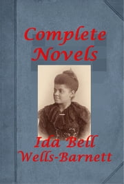 Complete Social Science Slavery Discrimination & Race Relations Anthologies of Ida B. Wells ebook by Ida B. Wells,Ida B. Wells-Barnett