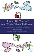 How to Be Yourself in a World That's Different - An Asperger Syndrome Study Guide for Adolescents ebook by Yuko Yoshida