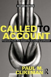 Called to Account - Financial Frauds that Shaped the Accounting Profession ebook by Paul M. Clikeman