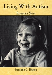 Living With Autism - Sammie's Story ebook by Suzanne C. Brown