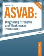 Master the ASVAB--Diagnosing Strengths and Weaknesses (Practice Test 1) ebook by Scott A. Ostrow