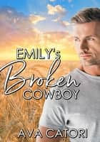 Emily's Broken Cowboy - Country E-Mail Angels, #1 ebook by Ava Catori