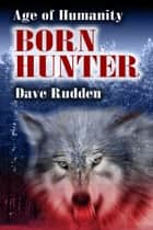 Age of Humanity:Born Hunter ebook by Dave Rudden