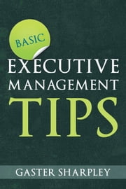 Basic Executive Management Tips ebook by Gaster Sharpley