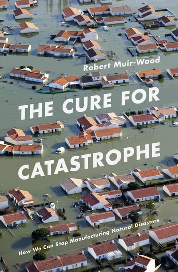 The Cure for Catastrophe ebook by Robert Muir-Wood