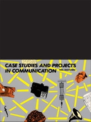 Case Studies and Projects in Communication ebook by Neil Mckeown *Nfa*,Neil McKeown