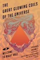 The Great Glowing Coils of the Universe - Welcome to Night Vale Episodes, Volume 2 ebook by Joseph Fink, Jeffrey Cranor
