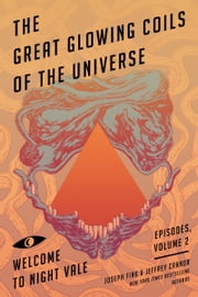 The Great Glowing Coils of the Universe - Welcome to Night Vale Episodes, Volume 2 ebook by Joseph Fink,Jeffrey Cranor