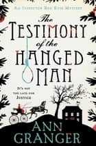 The Testimony of the Hanged Man (Inspector Ben Ross Mystery 5) - A Victorian crime mystery of injustice and corruption ebook by Ann Granger