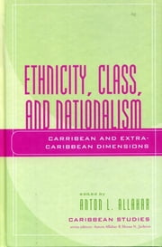 Ethnicity, Class, and Nationalism - Caribbean and Extra-Caribbean Dimensions ebook by Anton L. Allahar,Selwyn Ryan