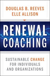 Renewal Coaching - Sustainable Change for Individuals and Organizations ebook by Douglas B. Reeves,Elle Allison