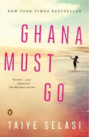 Ghana Must Go - A Novel ebook by Taiye Selasi