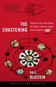The Chastening - Inside The Crisis That Rocked The Global Financial System And Humbled The Imf ebook by Paul Blustein