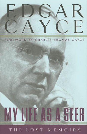 My Life as a Seer - The Lost Memoirs ebook by Edgar Cayce,A. Robert Smith