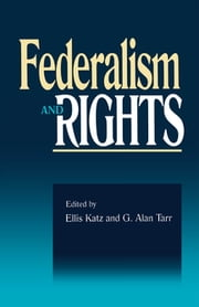 Federalism and Rights ebook by Ellis Katz,G. Tarr,Ellis Katz,Alan G. Tarr