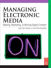 Managing Electronic Media - Making, Moving and Marketing Digital Content ebook by Joan Van Tassel