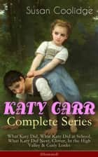 KATY CARR Complete Series: What Katy Did, What Katy Did at School, What Katy Did Next, Clover, In the High Valley & Curly Locks (Illustrated) - Children's Classics Collection ebook by Susan Coolidge, Addie Ledyard, Jessie McDermot