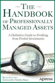 The Handbook of Professionally Managed Assets - A Definitive Guide to Profiting from Alternative Investments ebook by Keith Fevurly