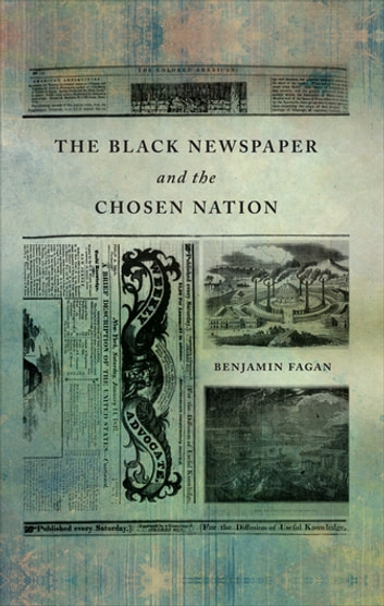 The Black Newspaper and the Chosen Nation ebook by Benjamin P. Fagan