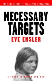 Necessary Targets - A Story of Women and War ebook by Eve Ensler