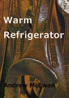 Warm Refrigerator eBook by Andrew McEwan