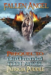 Fallen Angel: Prequel To Nathaniel Teen Angel ebook by Patricia Puddle