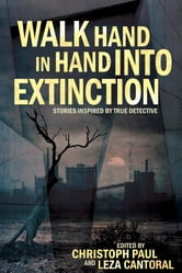 Walk Hand In Hand Into Extinction - Stories Inspired by True Detective ebook by