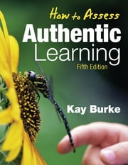 How to Assess Authentic Learning ebook by Kathleen (Kay) B. Burke