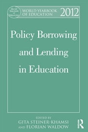 World Yearbook of Education 2012 - Policy Borrowing and Lending in Education ebook by Gita Steiner-Khamsi,Florian Waldow
