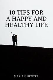 10 Tips For A Happy And Healthy Life