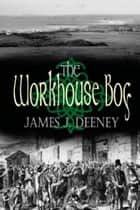 The Workhouse Boy ebook by James J. Deeney