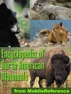 The Illustrated Encyclopedia Of North American Mammals: A Comprehensive Guide To Mammals Of North America (Mobi Reference) 電子書 by MobileReference