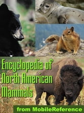 The Illustrated Encyclopedia Of North American Mammals: A Comprehensive Guide To Mammals Of North America (Mobi Reference) ebook by MobileReference