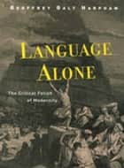 Language Alone ebook by Geoffrey Galt Harpham