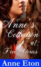 Anne's Collection #1: Five Stories ebook by
