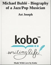 Michael Bublé - Biography of a Jazz/Pop Musician ebook by Ast Joseph