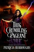 This Crumbling Pageant ebook by Patricia Burroughs